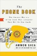 Phone Book : The Curious History of the Book That Everyone Uses but No One Reads