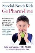 Special-Needs Kids Go Pharm-Free : Nutrition-Focused Tools to Help Minimize Meds and Maximiz...