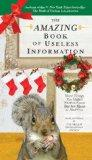 The Amazing Book of Useless Information (Holiday Edition): More Things You Didn't Need to Kn...