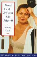 Good Health & Great Sex After 40 A Woman's Guide