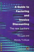 Guide to Factoring and Invoice Discounting : The New Bankers