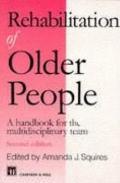Rehabilitation of Older People: A Handbook for the Multidisciplinary Team - Amanda J. Squire...