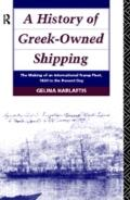 History of Greek-Owned Shipping The Making of an International Tramp Fleet, 1830 to the Pres...
