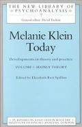Melanie Klein Today Developments in Theory and Practice
