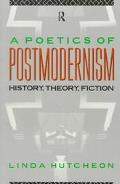 Poetics of Postmodernism History, Theory, Fiction