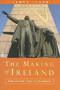 Making of Ireland From Ancient Times to the Present