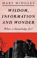 Wisdom, Information, and Wonder What Is Knowledge For?