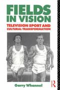 Fields in Vision Television Sport and Cultural Transformation
