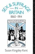 Sex and Suffrage in Britain, 1860-1914