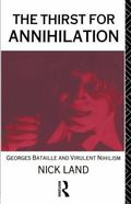 Thirst for Annihilation George Bataille and Virulent Nihilism