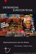 Unthinking Eurocentrism Multiculturalism and the Media