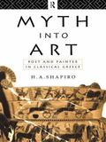 Myth into Art Poet and Painter in Classical Greece