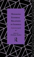 Managing External Relations in Schools A Practical Guide
