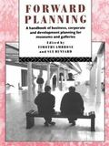 Forward Planning A Handbook of Business, Corporate and Development Planning for Museums and ...
