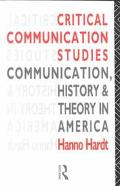 Critical Communication Studies Essays on Communication, History and Theory in America