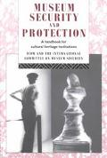 Museum Security and Protection A Handbook for Cultural Heritage Institutions