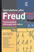 Speculations After Freud Psychoanalysis, Philosophy and Culture
