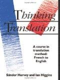 Thinking Translation: A Course in Translation Method: French to English