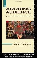 Adoring Audience Fan Culture and Popular Media