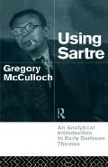 Using Sartre An Analytical Introduction to Early Sartrean Themes