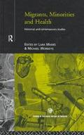 Migrants, Minorities and Health Historical and Contemporary Studies