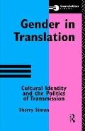 Gender in Translation Cultural Identity and the Politics of Transmission