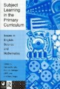 Subject Learning in the Primary Curriculum Issues in English, Science and Mathematics