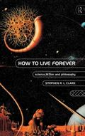 How to Live Forever Science Fiction and Philosophy