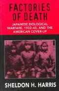 Factories of Death Japanese Biological Warfare 1932-45 and the American Cover-Up