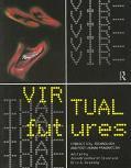 Virtual Futures Cyberotics, Technology and Post-Human Pragmatism
