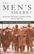 Men's Share? Masculinities, Male Support and Women's Suffrage in Britain, 1890-1920