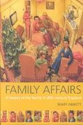 Family Affairs A History of the Family in 20th Century Britain