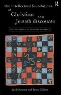 Intellectual Foundations of Christian and Jewish Discourse The Philosophy of Religious Argument