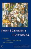 Transcendent Individual Essays Toward a Literary and Liberal Anthropology