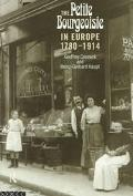 Petite Bourgeoisie in Europe 1780-1914 Enterprise, Family and Independence