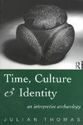Time, Culture and Identity An Interpretive Archaeology