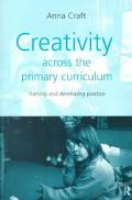 Creativity Across the Primary Curriculum Framing and Developing Practice