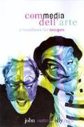 Commedia Dell'Arte A Handbook for Troupes