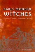 Early Modern Witches Witchcraft Cases in Contemporary Writing