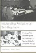 Interpreting Professional Self-Regulation A History of the United Kingdom Central Council fo...