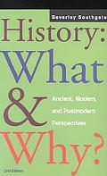 History What and Why?  Ancient, Modern, and Postmodern Perspectives