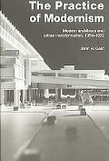 Practice of Modernism Modern Architects and Urban Transformation, 19541972