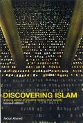 Discovering Islam Making Sense of Muslim History and Society