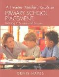 Student Teacher's Guide to Primary School Placement Learning to Survive and Prosper