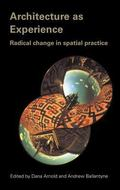 Architecture As Experience Radical Change in Spatial Practice