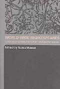 World-wide Shakespeares Local Appropriations In Film And Performance