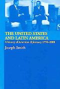 United States and Latin America A History of American Diplomacy, 1776-2000