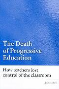 Death of Progressive Education: How Child-Centred Educ Was Killed