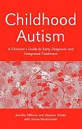 Childhood Autism A Clinician's Guide to Early Diagnosis And Integrated Treatment