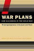 War Plans And Alliances in the Cold War Threat Perceptions in the East And West